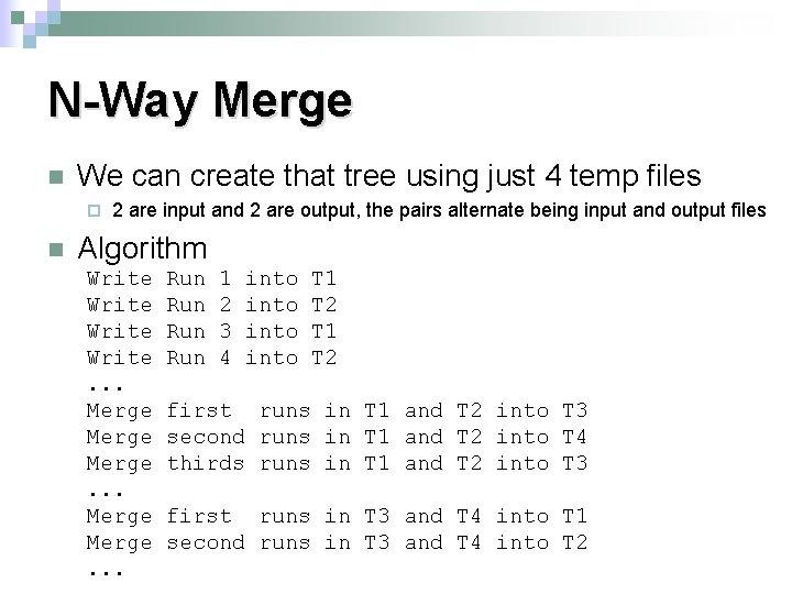 N-Way Merge n We can create that tree using just 4 temp files ¨