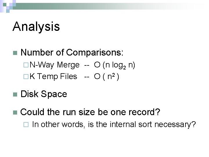 Analysis n Number of Comparisons: ¨ N-Way Merge -- O (n log 2 n)
