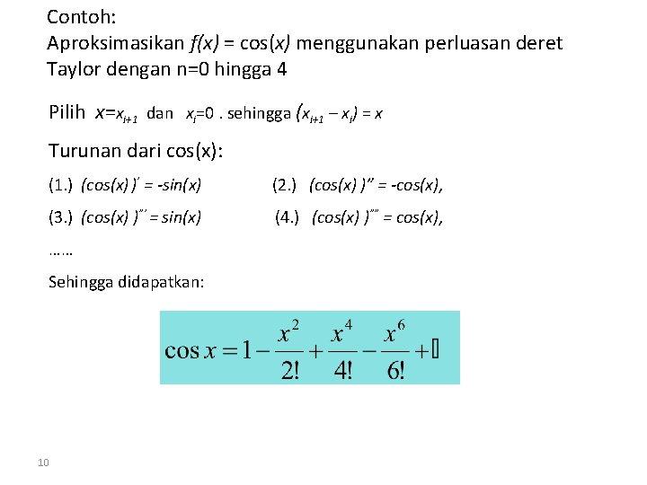 Contoh: Aproksimasikan f(x) = cos(x) menggunakan perluasan deret Taylor dengan n=0 hingga 4 Pilih
