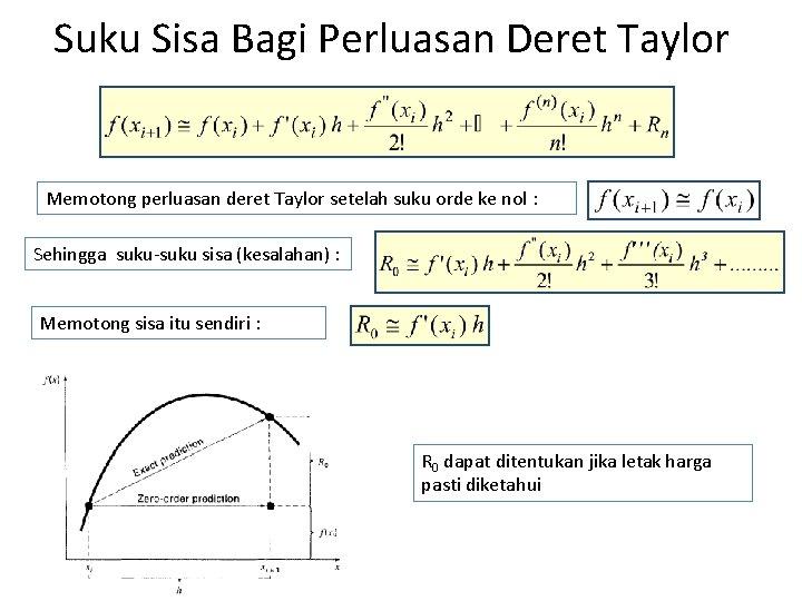 Suku Sisa Bagi Perluasan Deret Taylor Memotong perluasan deret Taylor setelah suku orde ke