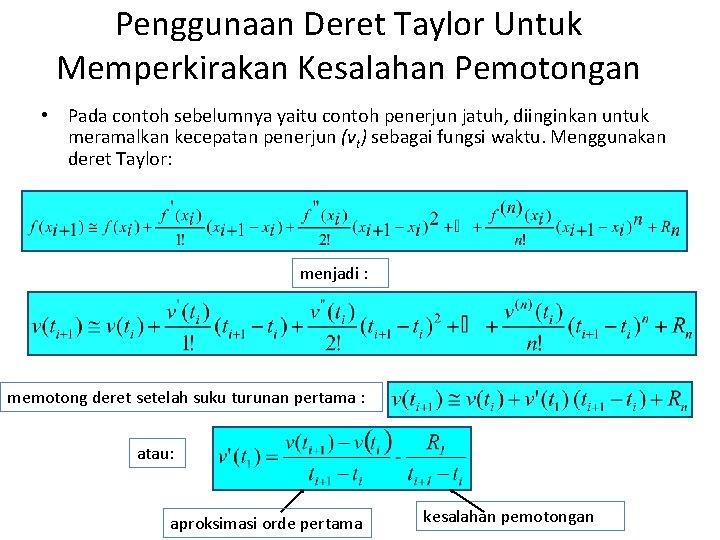 Penggunaan Deret Taylor Untuk Memperkirakan Kesalahan Pemotongan • Pada contoh sebelumnya yaitu contoh penerjun