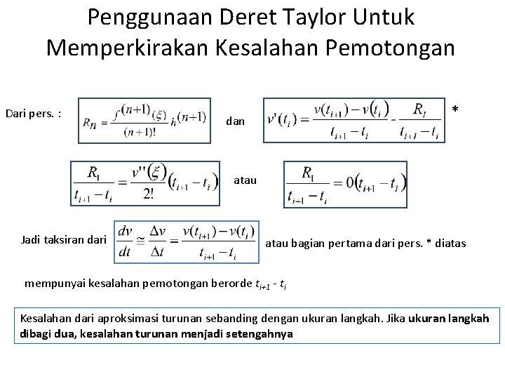 Penggunaan Deret Taylor Untuk Memperkirakan Kesalahan Pemotongan Dari pers. : * dan atau Jadi
