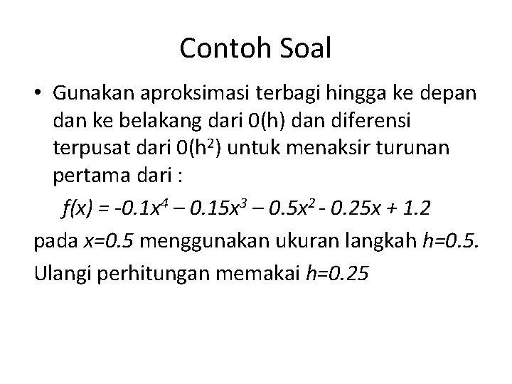 Contoh Soal • Gunakan aproksimasi terbagi hingga ke depan dan ke belakang dari 0(h)