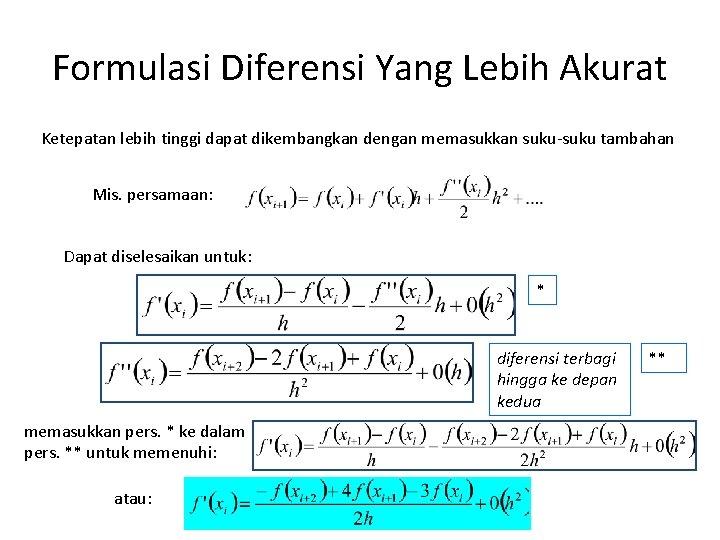 Formulasi Diferensi Yang Lebih Akurat Ketepatan lebih tinggi dapat dikembangkan dengan memasukkan suku-suku tambahan