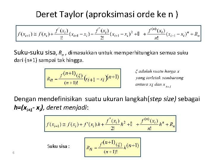 Deret Taylor (aproksimasi orde ke n ) Suku-suku sisa, Rn , dimasukkan untuk memperhitungkan