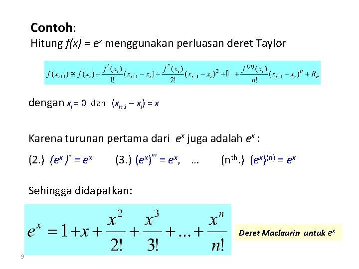 Contoh: Hitung f(x) = ex menggunakan perluasan deret Taylor dengan xi = 0 dan