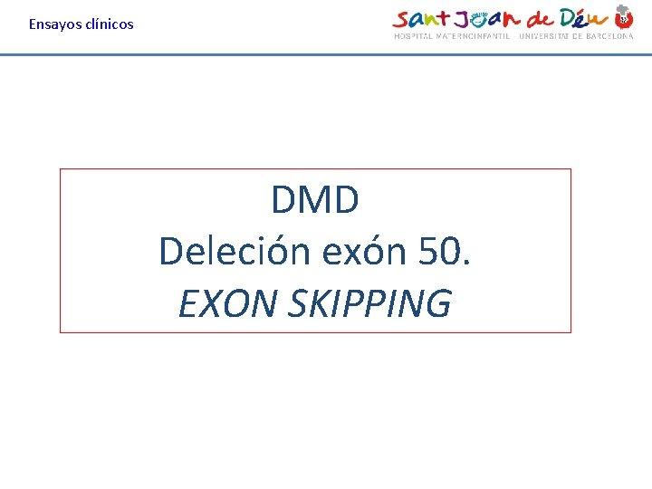Ensayos clínicos DMD Deleción exón 50. EXON SKIPPING