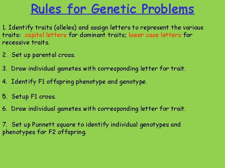 Rules for Genetic Problems 1. Identify traits (alleles) and assign letters to represent the