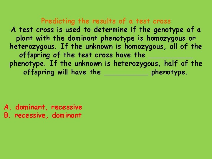 Predicting the results of a test cross A test cross is used to determine