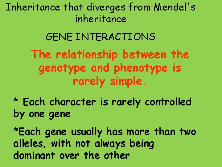 Inheritance that diverges from Mendel's inheritance GENE INTERACTIONS The relationship between the genotype and