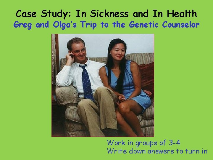 Case Study: In Sickness and In Health Greg and Olga's Trip to the Genetic