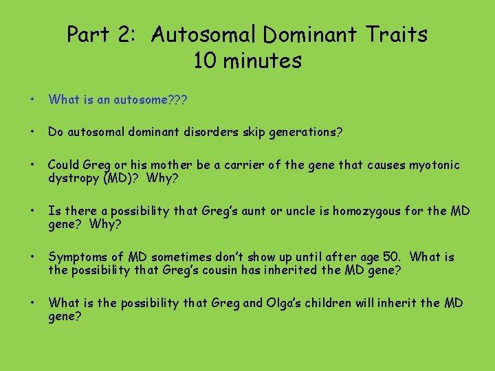 Part 2: Autosomal Dominant Traits 10 minutes • What is an autosome? ? ?