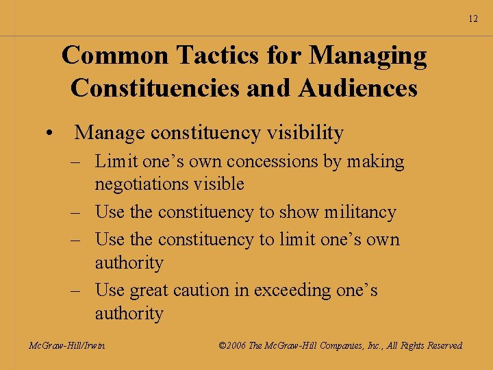 12 Common Tactics for Managing Constituencies and Audiences • Manage constituency visibility – Limit