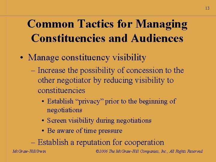 13 Common Tactics for Managing Constituencies and Audiences • Manage constituency visibility – Increase
