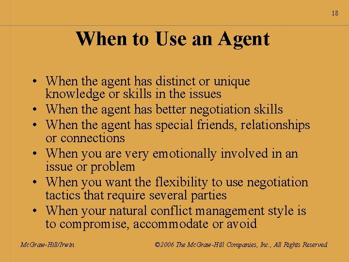 18 When to Use an Agent • When the agent has distinct or unique