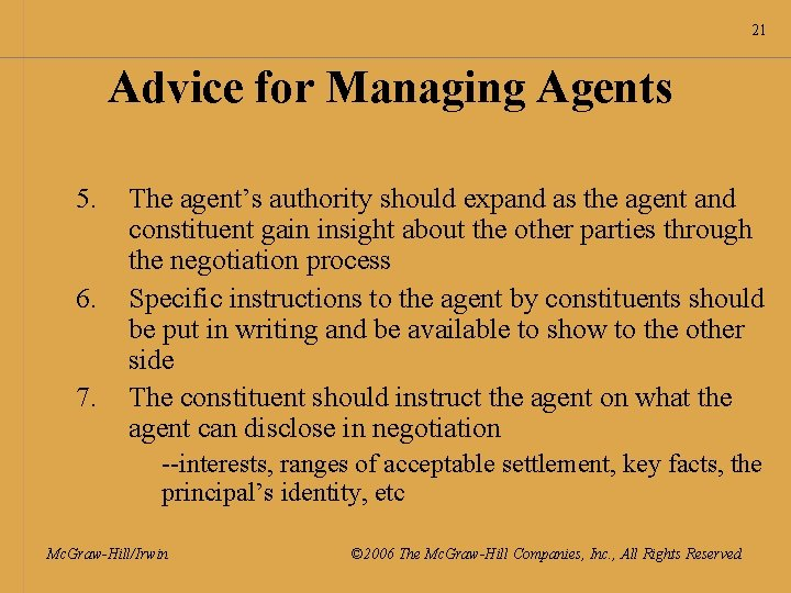 21 Advice for Managing Agents 5. 6. 7. The agent's authority should expand as