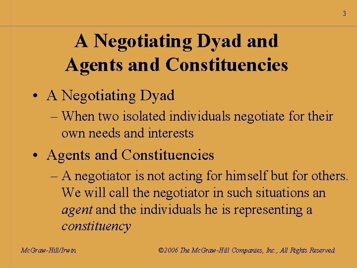 3 A Negotiating Dyad and Agents and Constituencies • A Negotiating Dyad – When
