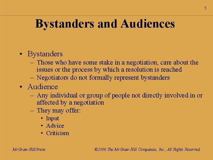 5 Bystanders and Audiences • Bystanders – Those who have some stake in a