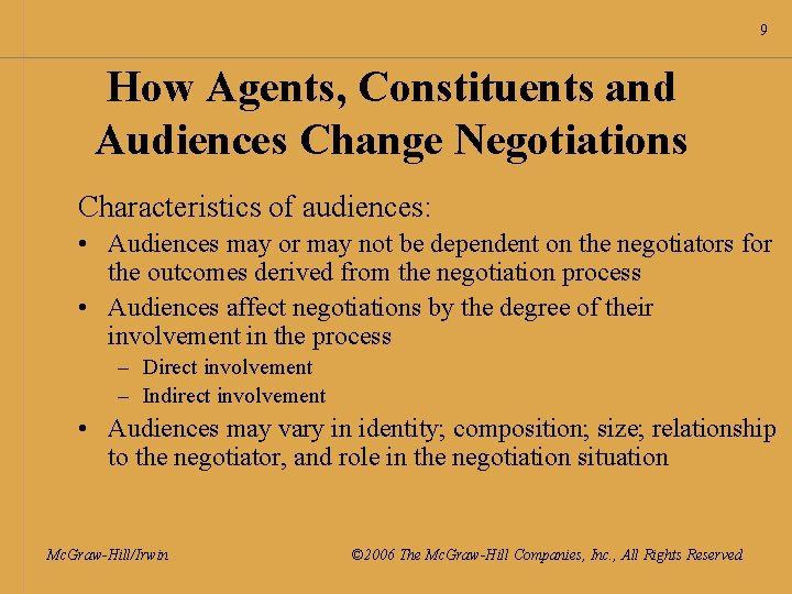 9 How Agents, Constituents and Audiences Change Negotiations Characteristics of audiences: • Audiences may