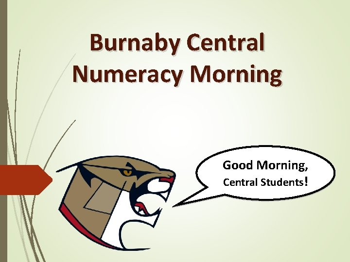 Burnaby Central Numeracy Morning Good Morning, Central Students!