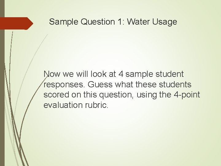 Sample Question 1: Water Usage Now we will look at 4 sample student responses.