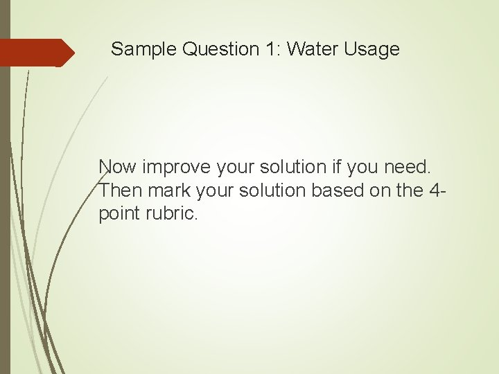 Sample Question 1: Water Usage Now improve your solution if you need. Then mark