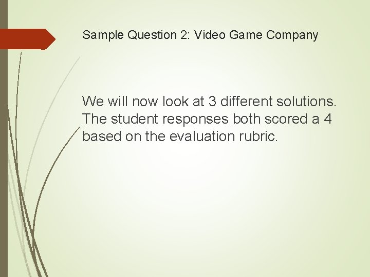 Sample Question 2: Video Game Company We will now look at 3 different solutions.