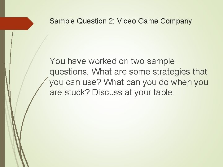 Sample Question 2: Video Game Company You have worked on two sample questions. What