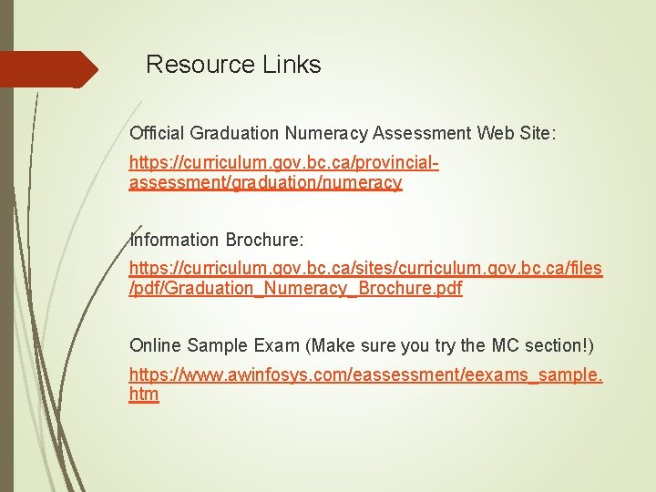 Resource Links Official Graduation Numeracy Assessment Web Site: https: //curriculum. gov. bc. ca/provincialassessment/graduation/numeracy Information