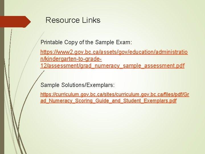 Resource Links Printable Copy of the Sample Exam: https: //www 2. gov. bc. ca/assets/gov/education/administratio
