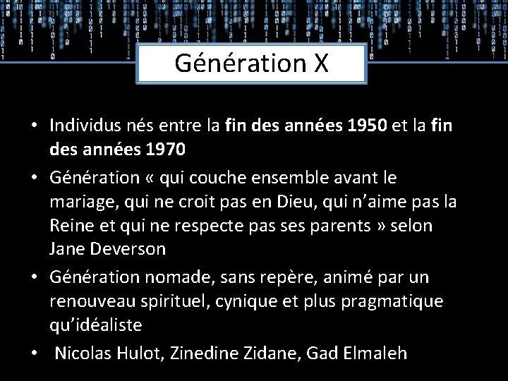 Génération X • Individus nés entre la fin des années 1950 et la fin