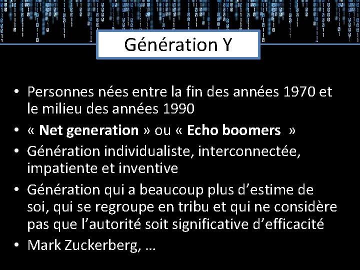 Génération Y • Personnes nées entre la fin des années 1970 et le milieu
