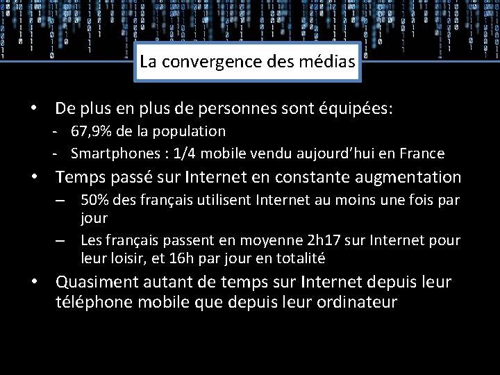 La convergence des médias • De plus en plus de personnes sont équipées: -