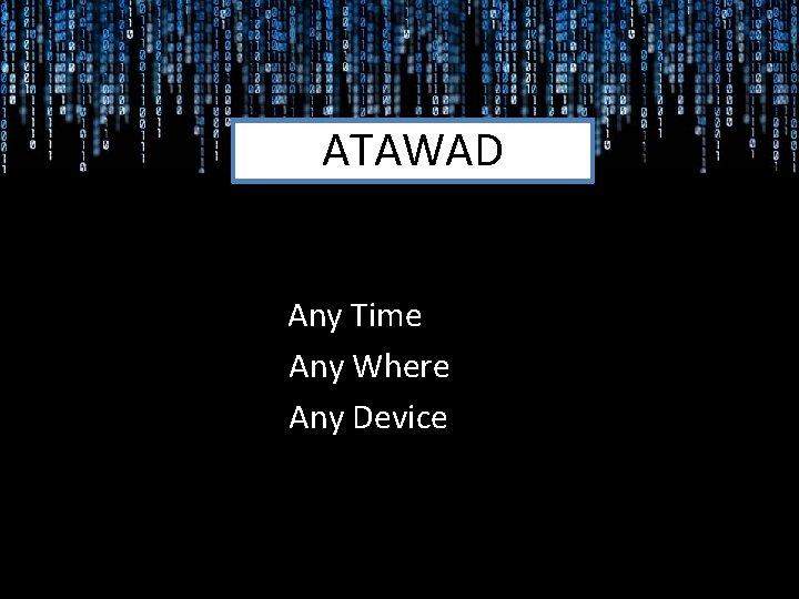 ATAWAD Any Time Any Where Any Device