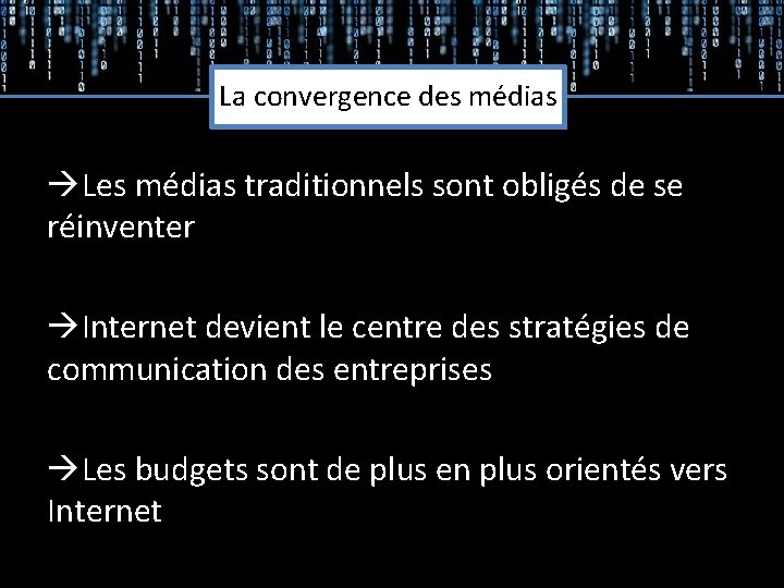 La convergence des médias Les médias traditionnels sont obligés de se réinventer Internet devient