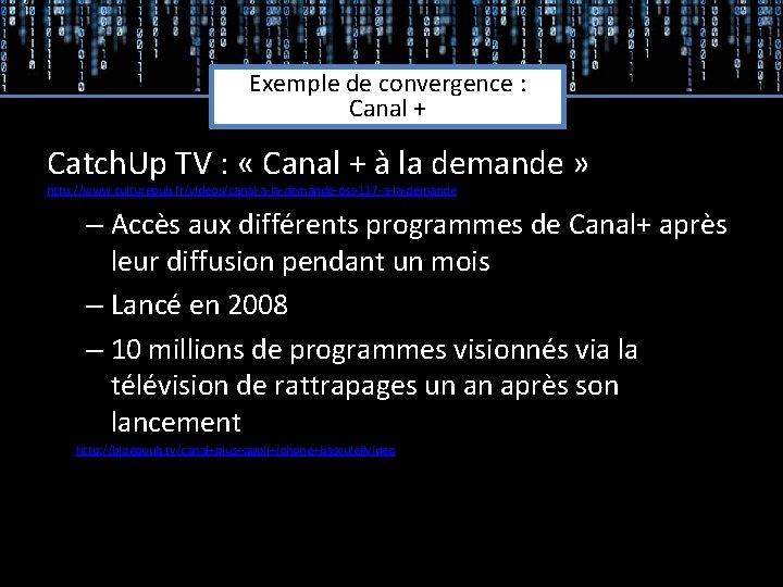 Exemple de convergence : Canal + Catch. Up TV : « Canal + à