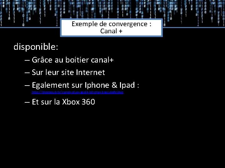 Exemple de convergence : Canal + disponible: – Grâce au boitier canal+ – Sur