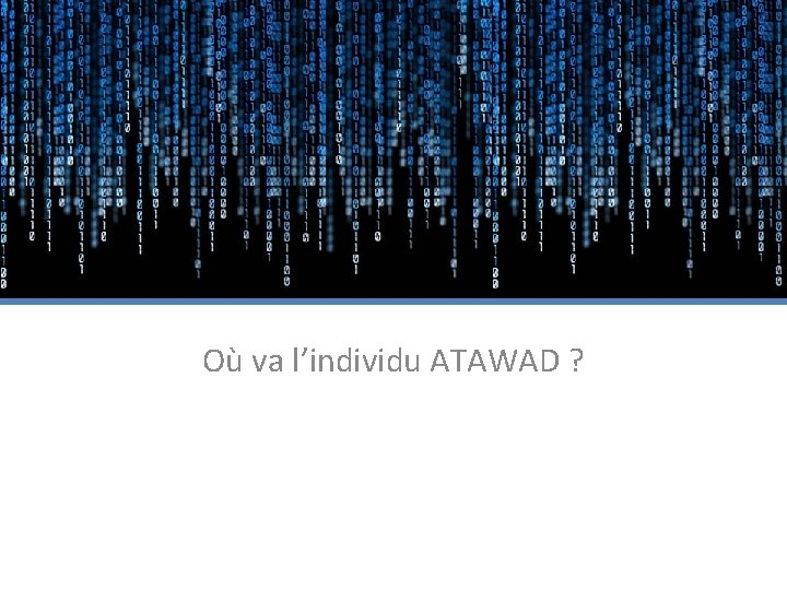 Où va l'individu ATAWAD ?