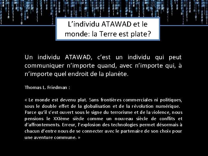 L'individu ATAWAD et le monde: la Terre est plate? Un individu ATAWAD, c'est un