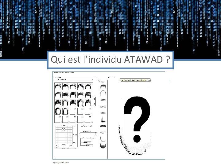 Qui est l'individu ATAWAD ?