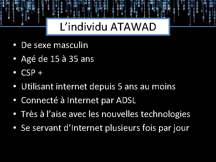 L'individu ATAWAD • • De sexe masculin Agé de 15 à 35 ans CSP