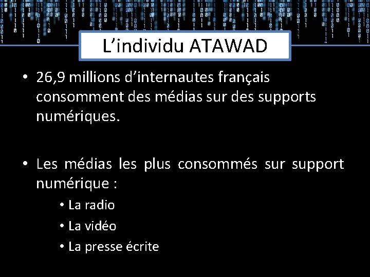 L'individu ATAWAD • 26, 9 millions d'internautes français consomment des médias sur des supports