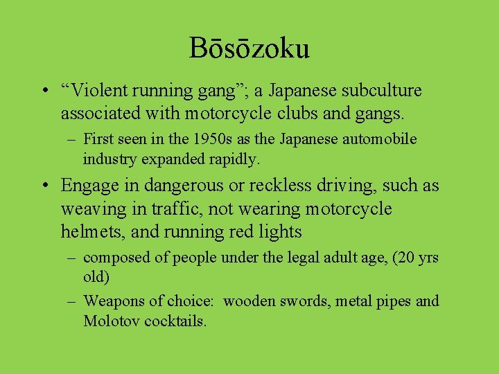 """Bōsōzoku • """"Violent running gang""""; a Japanese subculture associated with motorcycle clubs and gangs."""