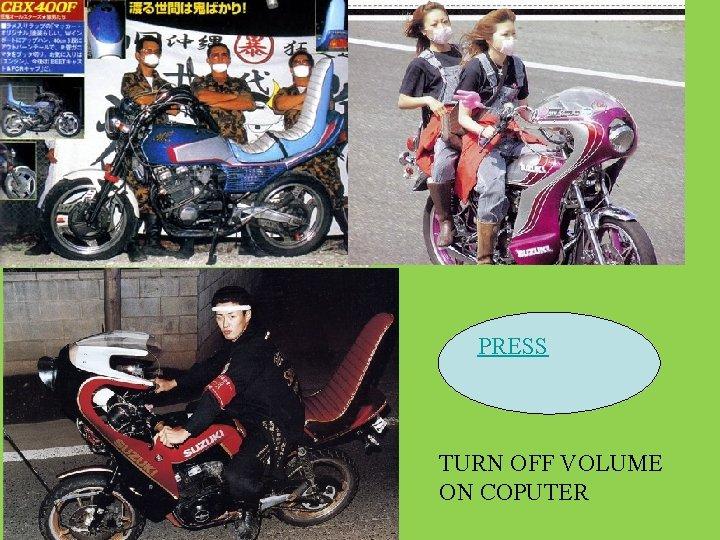 PRESS TURN OFF VOLUME ON COPUTER