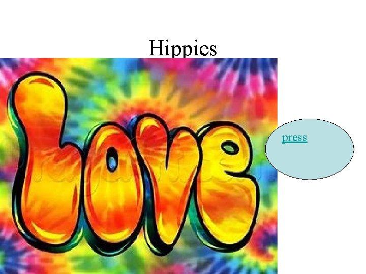 Hippies press