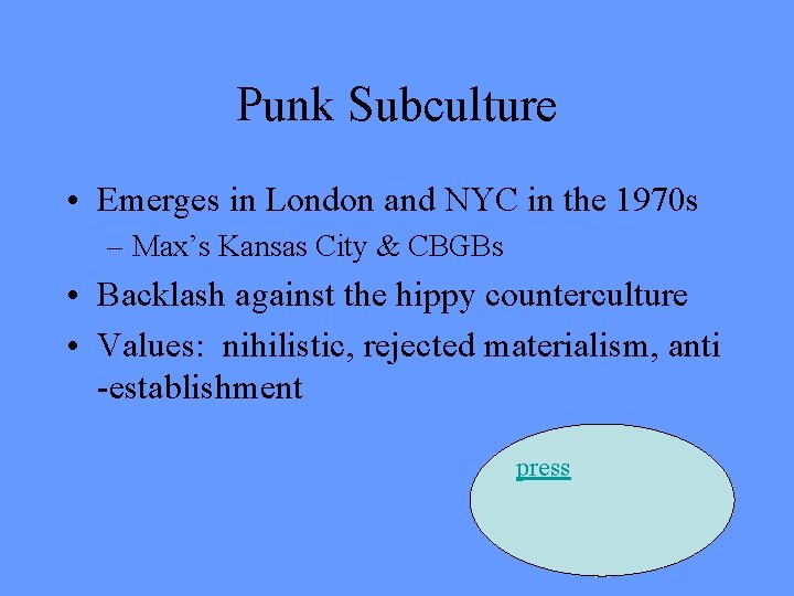 Punk Subculture • Emerges in London and NYC in the 1970 s – Max's