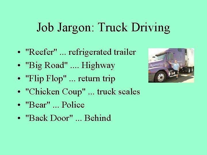 "Job Jargon: Truck Driving • • • ""Reefer"". . . refrigerated trailer ""Big Road""."