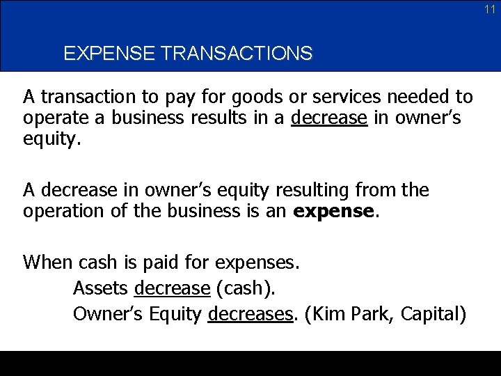 11 EXPENSE TRANSACTIONS A transaction to pay for goods or services needed to operate