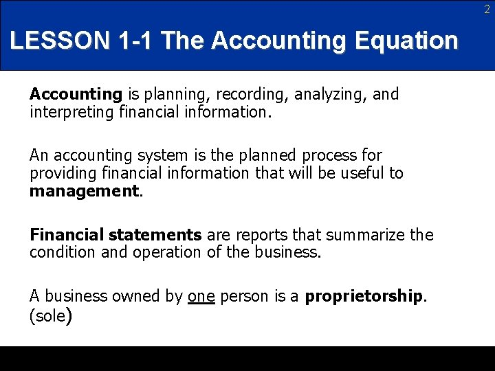 2 LESSON 1 -1 The Accounting Equation Accounting is planning, recording, analyzing, and interpreting