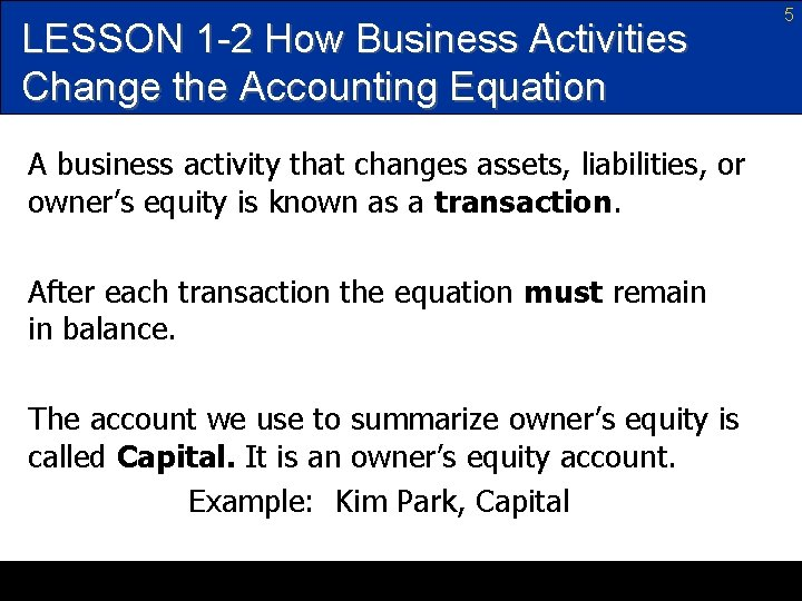 LESSON 1 -2 How Business Activities Change the Accounting Equation A business activity that